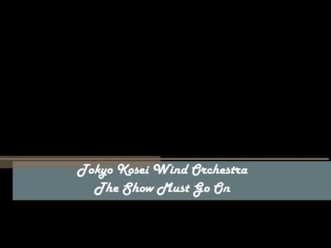 The Show Must Go On - Tokyo Kosei Wind Orchestra