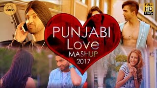 Punjabi Love Mashup 2017 - DJ Danish | Best Punjabi Mashup | Official Latest Punjabi Song 2017