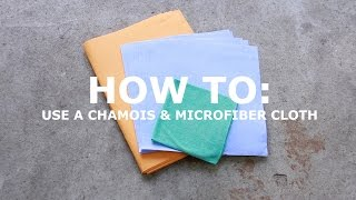 How To: Use a Chamois and Microfiber Cloth
