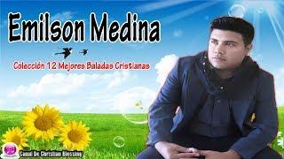 Emilson Medina (Lo Mejor) 12 Baladas Cristianas - Musica Cristiana Hondureña
