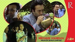 Mirzabek Xolmedov - Malaysia (Kuala Lumpur) 2 - Qism