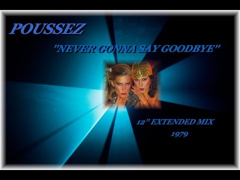 POUSSEZ ''NEVER GONNA SAY GOODBYE'' (12'' EXTENDED MIX)(1979)