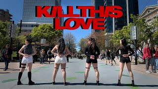 "[KPOP IN PUBLIC VANCOUVER] BLACKPINK (블랙핑크): ""KILL THIS LOVE"" DANCE COVER Contest with Kia [K-CITY]"