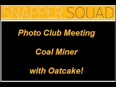 The Sentinel's Snapper Squad Photography Meeting - Coal Miner With Oatcake!