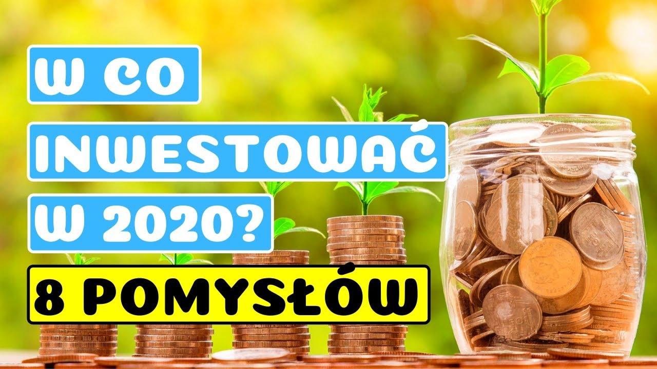 W Co Inwestować w 2020 Roku? 8 Niesamowitych Pomysłów na Inwestycje