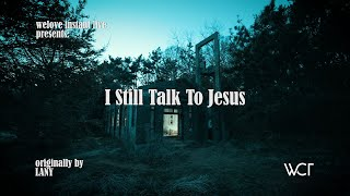 WELOVE Instant Live | I Still Talk To Jesus [Originally by LANY]