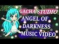 [ gacha studio ] angel of darkness music video