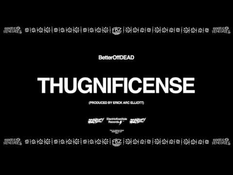 Thugnificense (Prod. By Erick Arc Elliott) | BetterOffDEAD