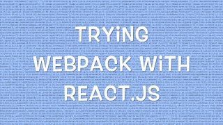 Trying webpack with React.js