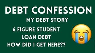 Debt Confession: Six Figure Debt, Student Loans