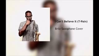 I Can't Believe It - Briiz Saxophone Cover