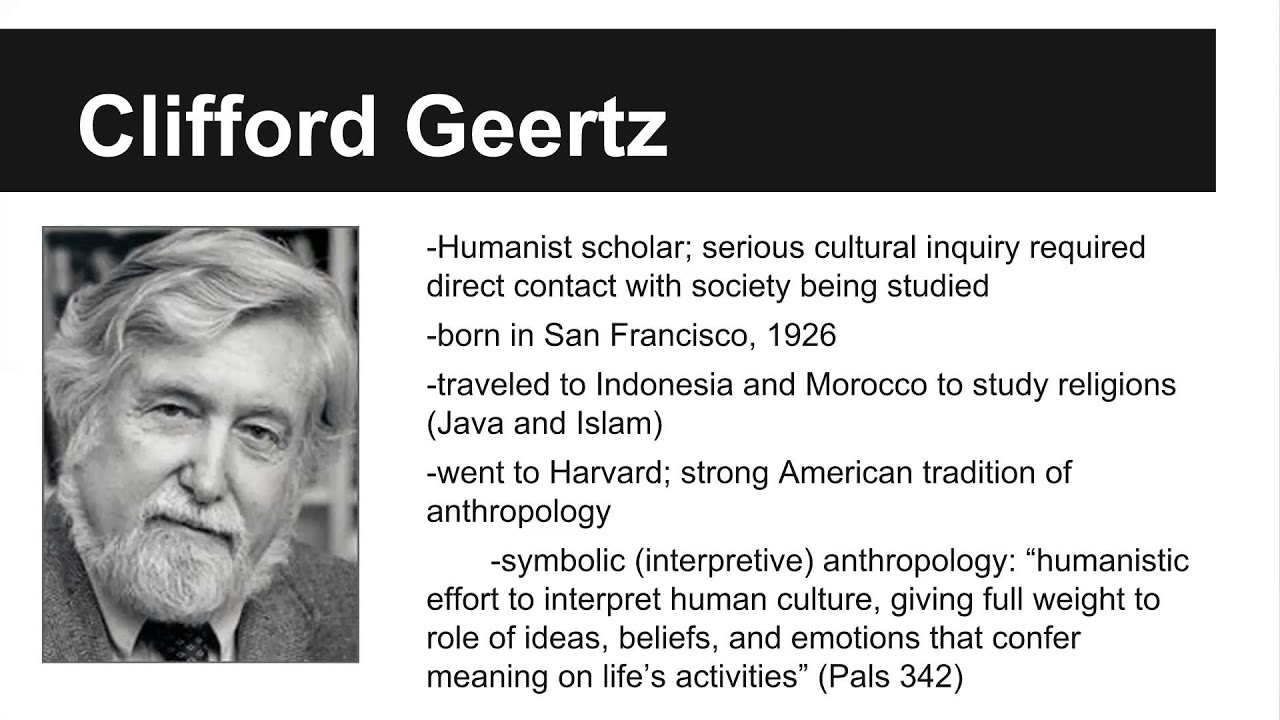 clifford geertz's description of culture Clifford geertz [was] an anthropologist whose imaginative studies of cultural   with his sophisticated prose and vivid descriptions of social customs abroad.