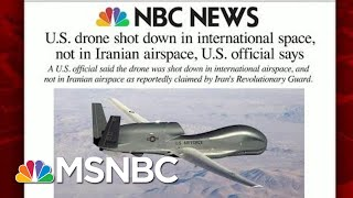 US Drone Shot Down By Iran, US Officials Say | Morning Joe | MSNBC
