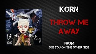 Korn - Throw Me Away [Lyrics Video]