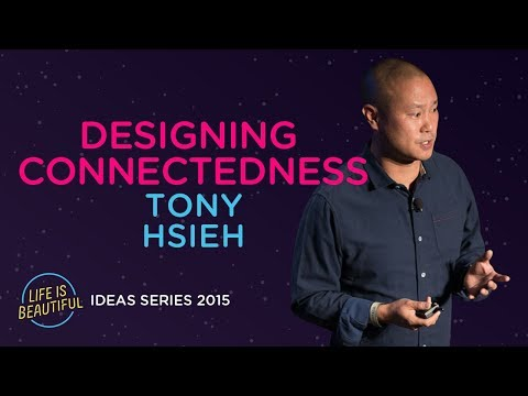 Tony Hsieh on Designing Connectedness | 2015 Ideas Series