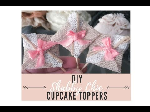 AFFORDABLE & EASY! DIY SHABBY CHIC CUPCAKE TOPPERS