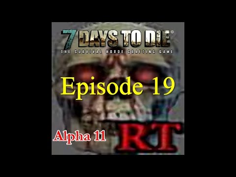 Alpha 11, 7 Day's To Die, EP 19: Grain Alcohol, Back To The City, And Patching For Zombies.