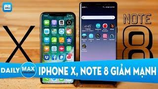 MaxDaily 07/02: iPhone X, Note 8 đua nhau giảm giá cực mạnh trước tết
