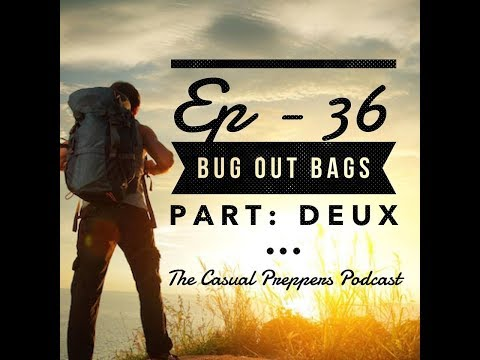 Bug Out Bags Part: Deux - Ep 36 - The Casual Preppers Podcast