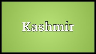 Kashmir Meaning