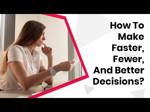 Secrets of Making Fewer and Better Decisions? | Improve your Worklife