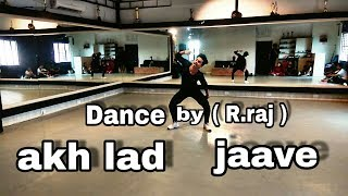Akh lad jaave / badsha / dance cover by ( R.raj ) ..