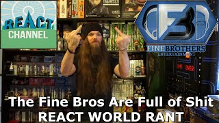 The Fine Bros Are Full of Shit - REACT WORLD RANT
