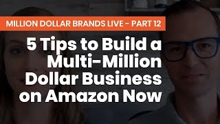 5 Tips to Build a Multi-Million Dollar Business on Amazon Now