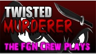 The FGN Crew Plays: Roblox - Twisted Murder (PC)