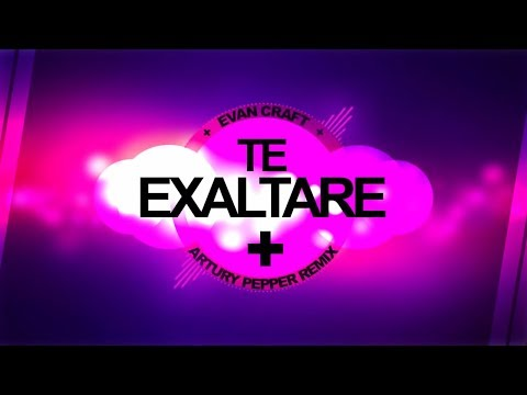 Evan Craft - Te Exaltaré (Artury Pepper Remix)