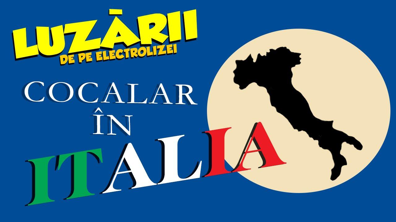 Cocalar in ITALIA   Luzarii de pe Electrolizei #16