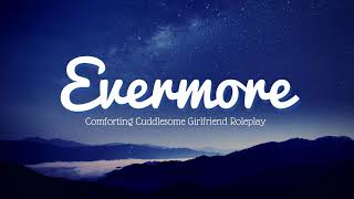 Evermore 🍯 Comforting Cuddlesome Girlfriend Roleplay