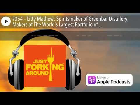 #054 – Litty Mathew: Spiritsmaker of Greenbar Distillery, Makers of The World's Largest Portfol