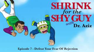 Defeat Your Fear Of Rejection - Shrink For The Shy Guy Episode 07