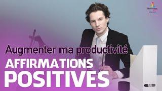 Affirmations positives pour AUGMENTER MA PRODUCTIVITÉ    Motivation Online