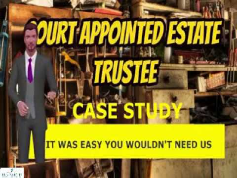 COURT APPOINTED ESTATE TRUSTEE CASE STUDY:  IF IT WAS EASY YOU WOULDN'T NEED US
