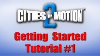 Cities In Motion 2:  Getting Started Tutorial  Part 1