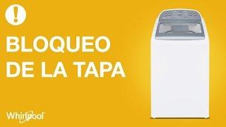 Lavadoras Whirlpool - Bloqueo de la Tapa