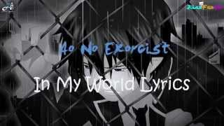 Repeat youtube video Ao No Exorcist IN MY WORLD Lyrics