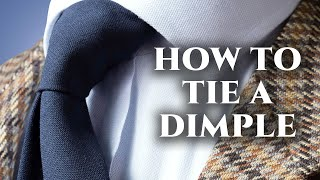 tie dimple guide how to tie a tie with a dimple every time with any knot