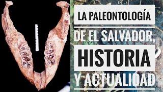 La Paleontología de El Salvador, historia y actualidad