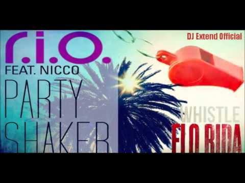 R.I.O. Feat. Nicco & Flo Rida - Party Whistle Shaker (DJ Extend Mashup Remix)