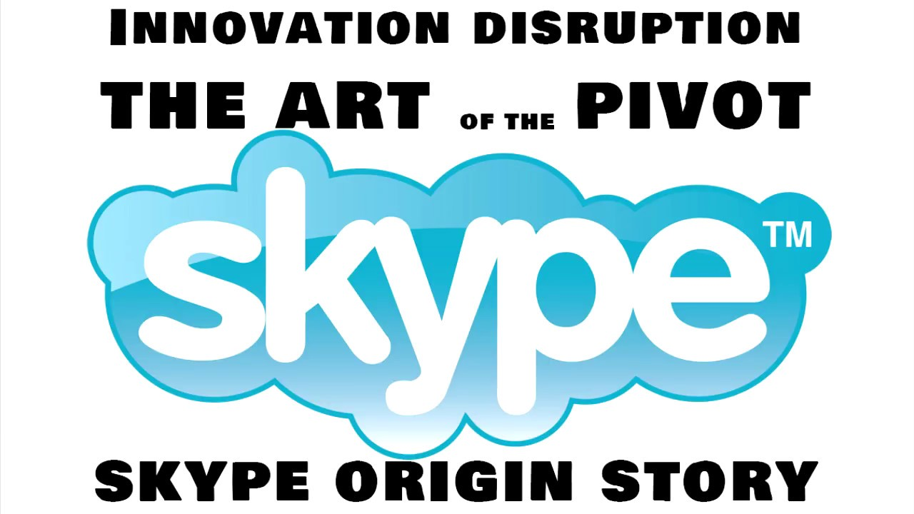 skype story effective disruption and understanding how to pivot