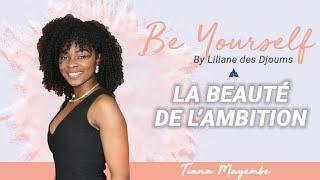 #2 : BE YOURSELF  -  LA BEAUTE DE L'AMBITION | CONVERSATION INTIME AVEC TIANA MAYEMBE