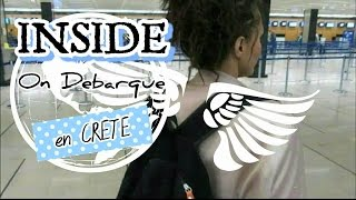 INSIDE - ON DEBARQUE EN CRETE  ! [PART 1]