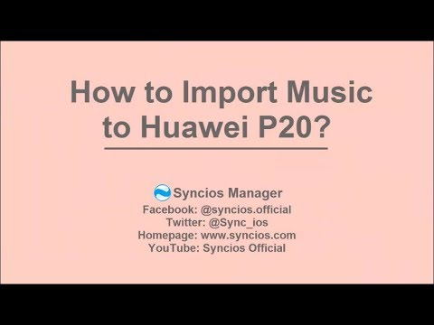 How To Import Music To Huawei P20