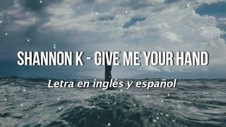 Shannon K - Give Me Your Hand (Lyrics) (Letra en inglés y español)