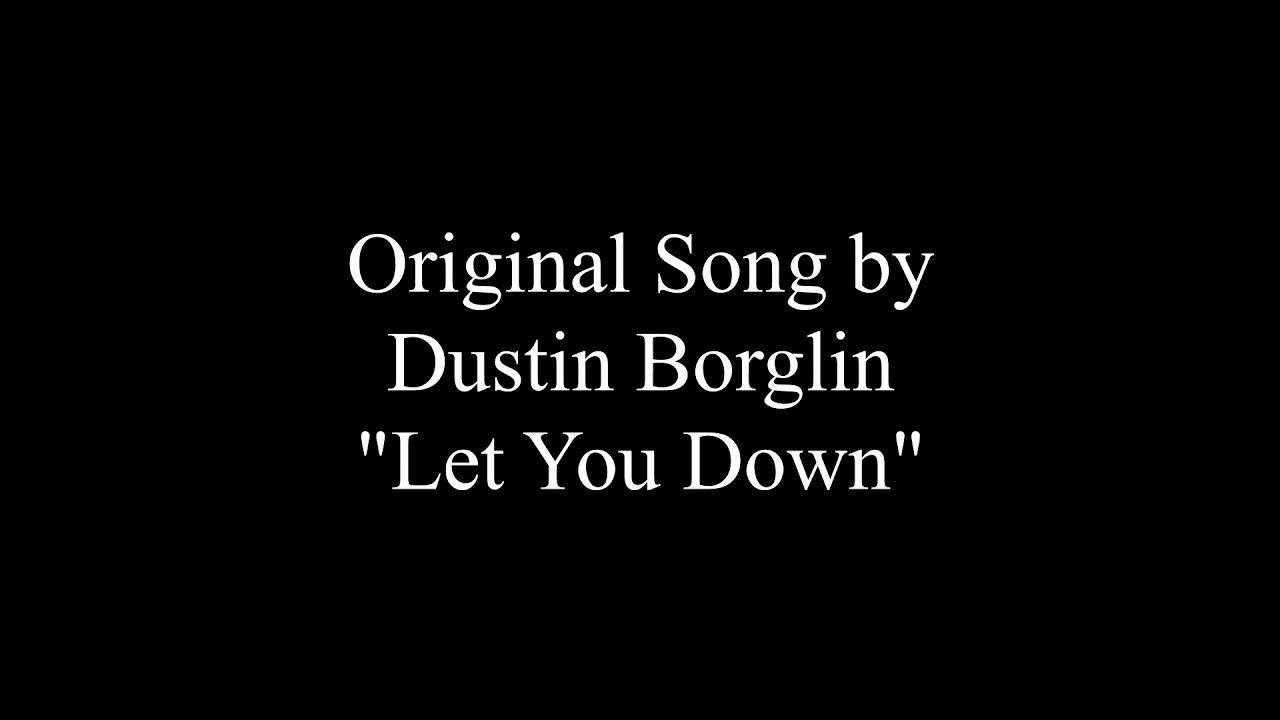 Dustin Borglin - Let You Down (Original Song)