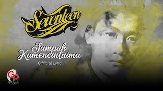 Seventeen - Sumpah Kumencintaimu (Official Lyric Video)