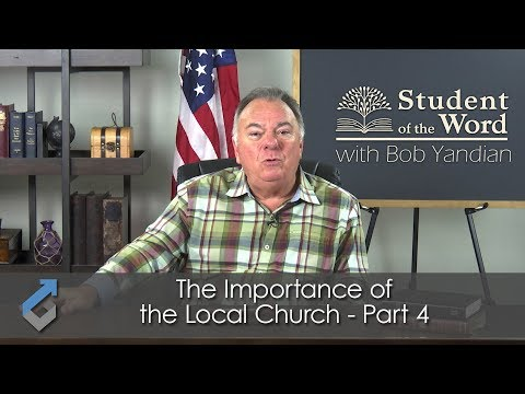 The Importance of the Local Church Part 4 - Student of the Word - 029